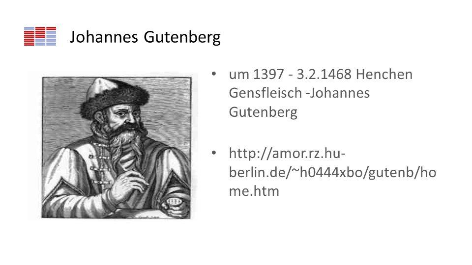 Johannes Gutenberg um 1397 - 3.2.1468 Henchen Gensfleisch -Johannes Gutenberg http://amor.rz.hu- berlin.de/~h0444xbo/gutenb/ho me.htm