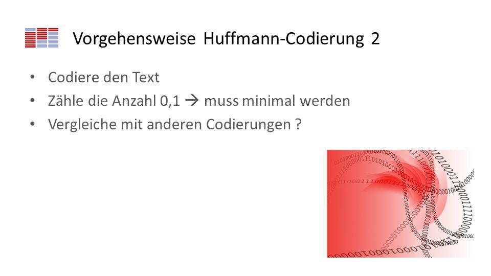 Vorgehensweise Huffmann-Codierung 2 Codiere den Text Zähle die Anzahl 0,1 muss minimal werden Vergleiche mit anderen Codierungen ?