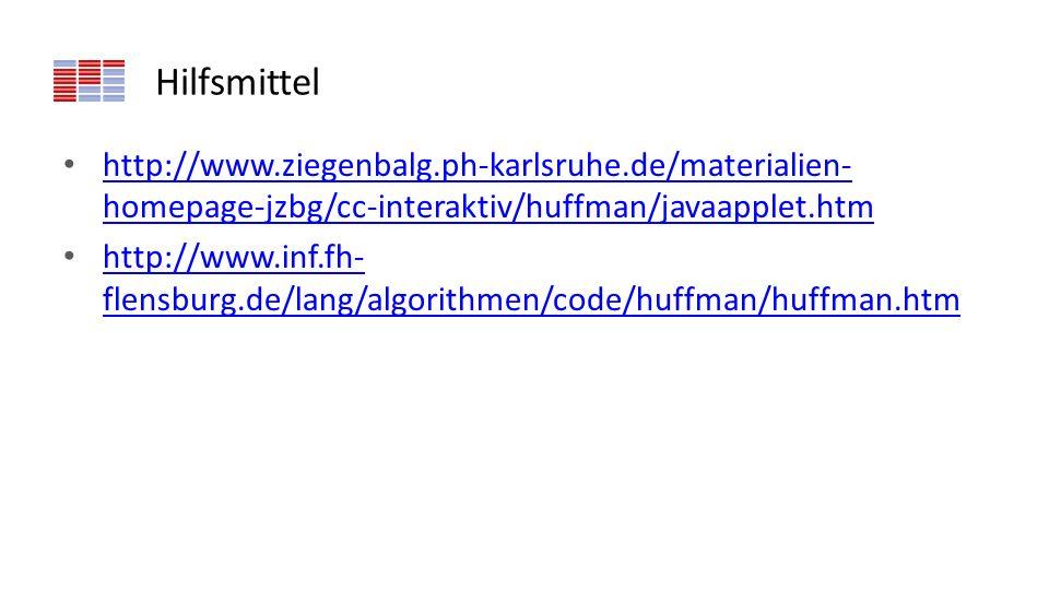 Hilfsmittel http://www.ziegenbalg.ph-karlsruhe.de/materialien- homepage-jzbg/cc-interaktiv/huffman/javaapplet.htm http://www.ziegenbalg.ph-karlsruhe.d