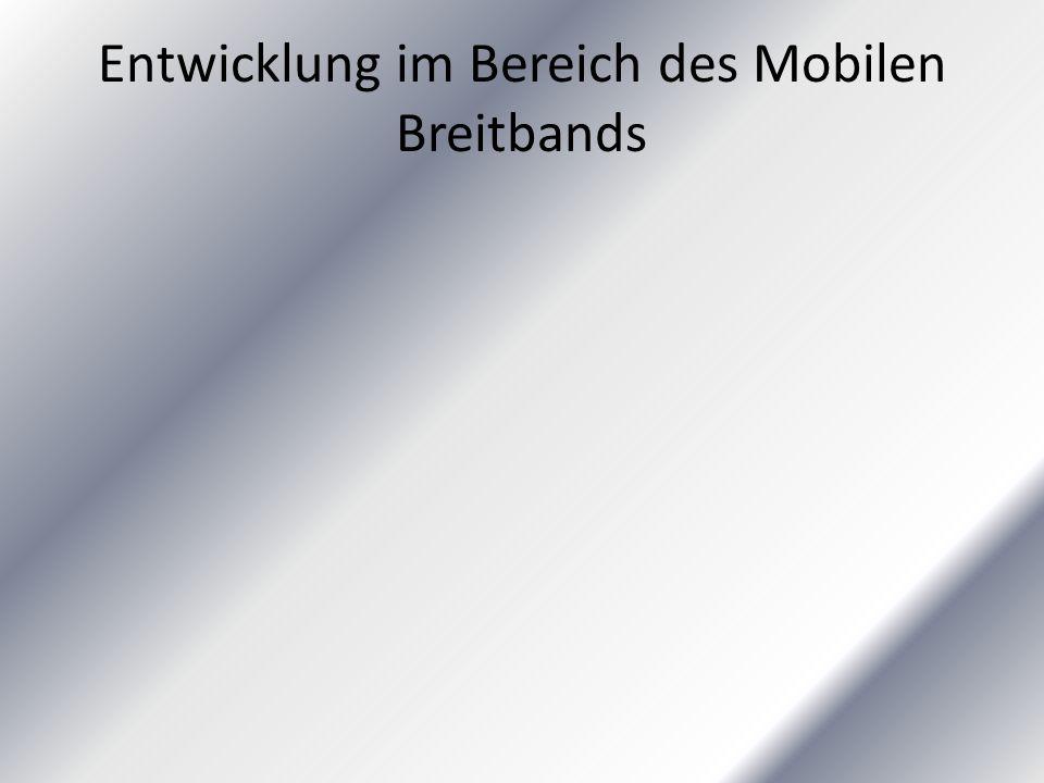 Entwicklung im Bereich des Mobilen Breitbands