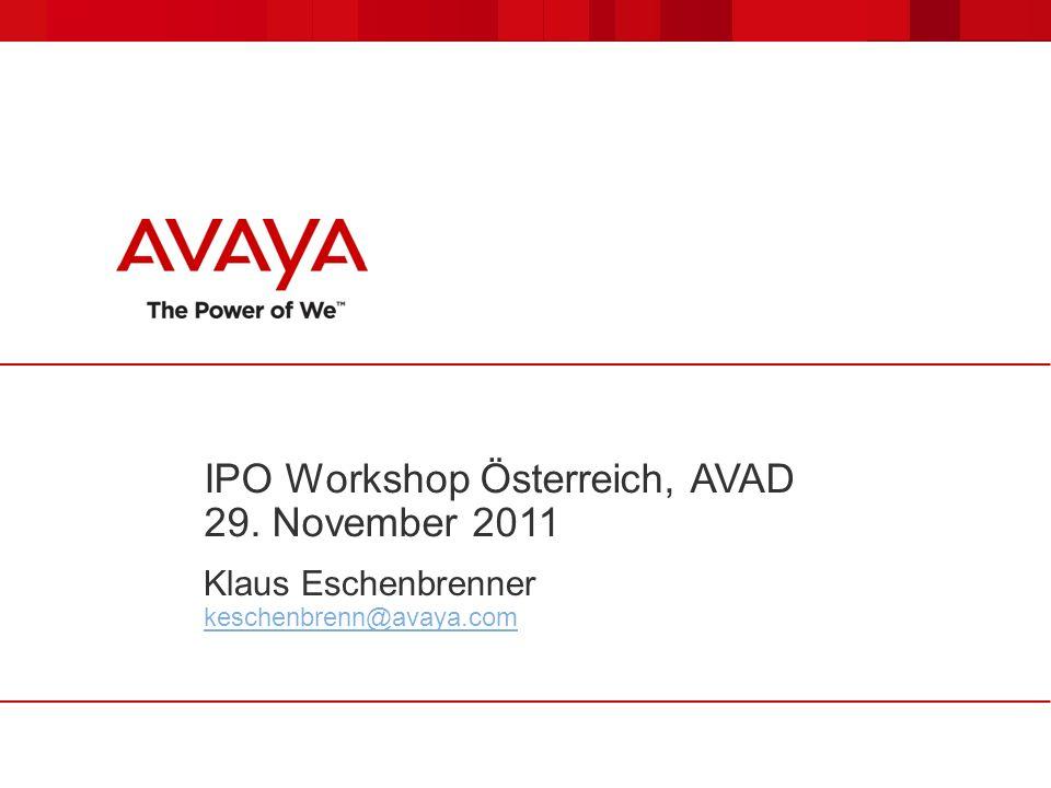 IPO Workshop Österreich, AVAD 29. November 2011 Klaus Eschenbrenner keschenbrenn@avaya.com