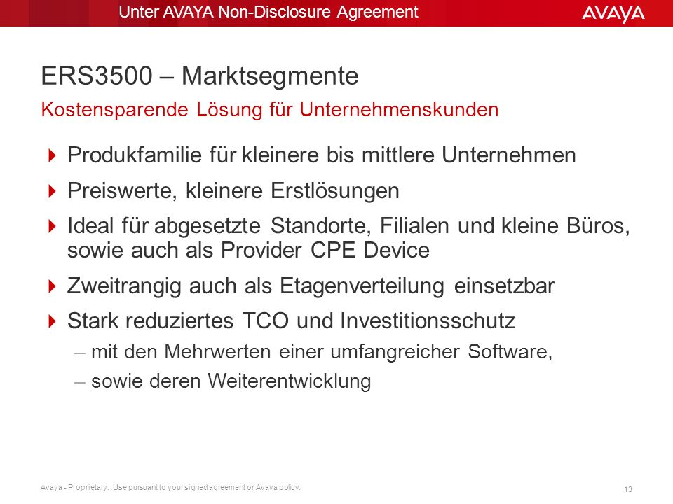 Avaya - Proprietary. Use pursuant to your signed agreement or Avaya policy. 13 ERS3500 – Marktsegmente Produkfamilie für kleinere bis mittlere Unterne