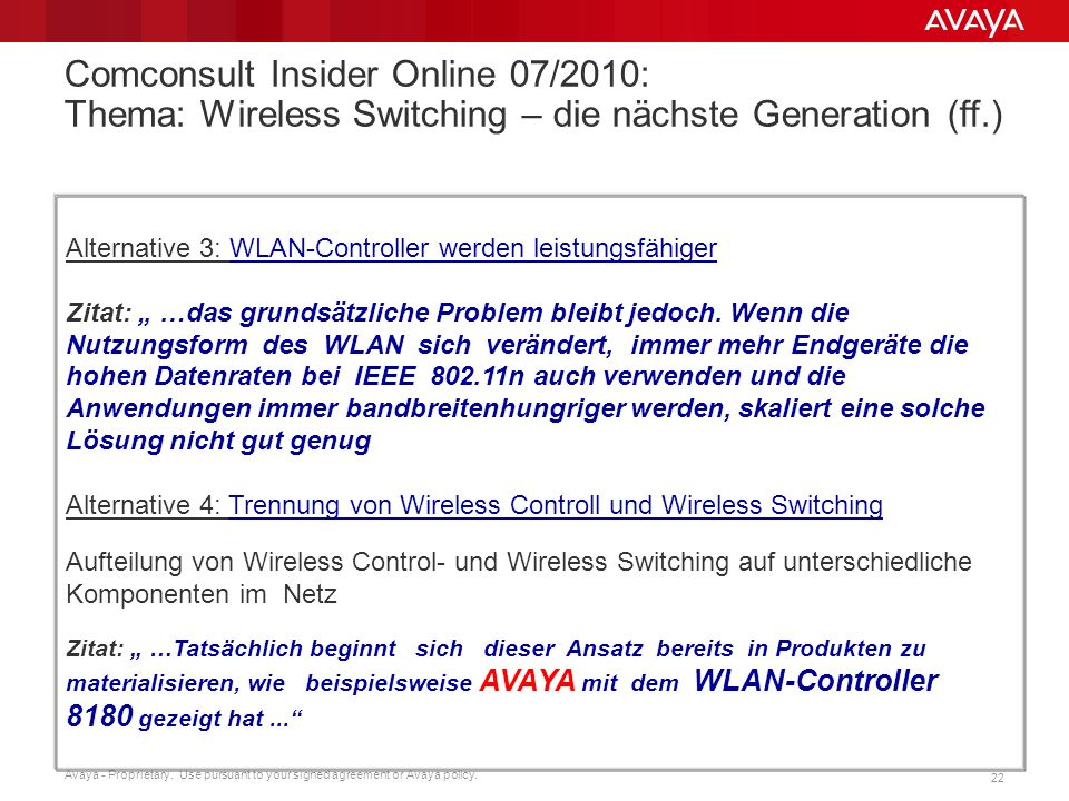 Avaya - Proprietary. Use pursuant to your signed agreement or Avaya policy. 22 Comconsult Insider Online 07/2010: Thema: Wireless Switching – die näch