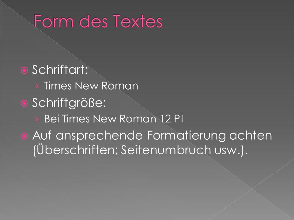 Schriftart: Times New Roman Schriftgröße: Bei Times New Roman 12 Pt Auf ansprechende Formatierung achten (Überschriften; Seitenumbruch usw.).