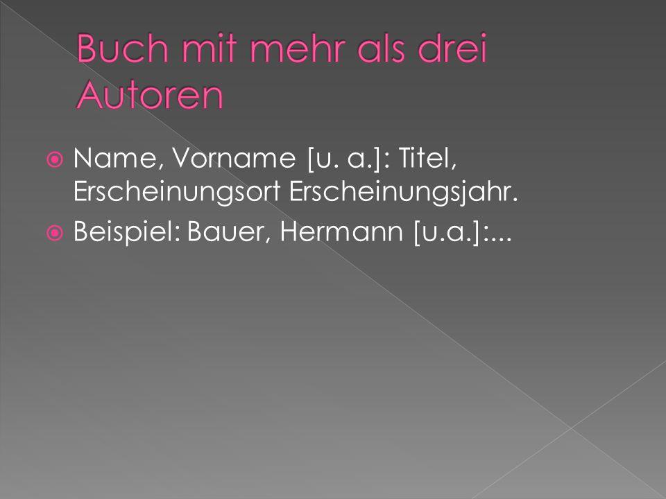 Name, Vorname [u. a.]: Titel, Erscheinungsort Erscheinungsjahr. Beispiel: Bauer, Hermann [u.a.]:...