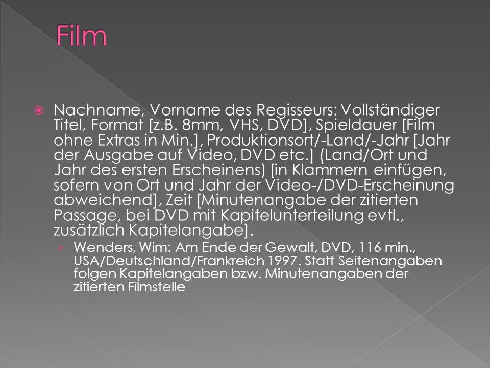 Nachname, Vorname des Regisseurs: Vollständiger Titel, Format [z.B. 8mm, VHS, DVD], Spieldauer [Film ohne Extras in Min.], Produktionsort/-Land/-Jahr