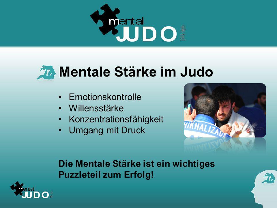 Mentale Stärke im Judo Emotionskontrolle Willensstärke Konzentrationsfähigkeit Umgang mit Druck Die Mentale Stärke ist ein wichtiges Puzzleteil zum Er