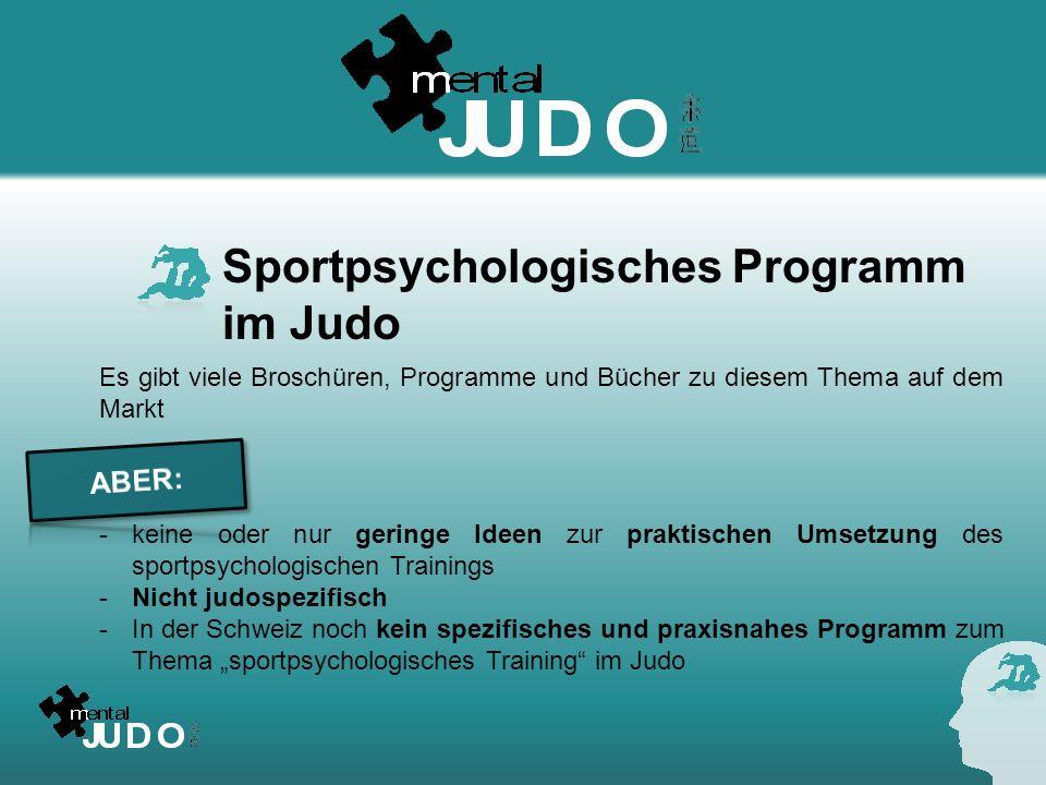 Sportpsychologisches Programm im Judo Es gibt viele Broschüren, Programme und Bücher zu diesem Thema auf dem Markt -keine oder nur geringe Ideen zur p