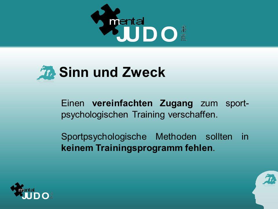 Sinn und Zweck Einen vereinfachten Zugang zum sport- psychologischen Training verschaffen. Sportpsychologische Methoden sollten in keinem Trainingspro