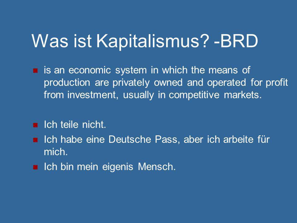 Was ist Kapitalismus? -BRD is an economic system in which the means of production are privately owned and operated for profit from investment, usually