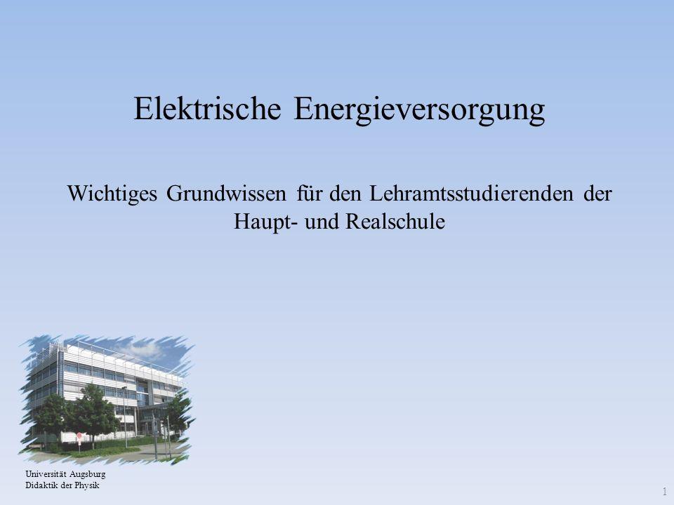Elektrische Energieversorgung Wichtiges Grundwissen für den Lehramtsstudierenden der Haupt- und Realschule Universität Augsburg Didaktik der Physik 1