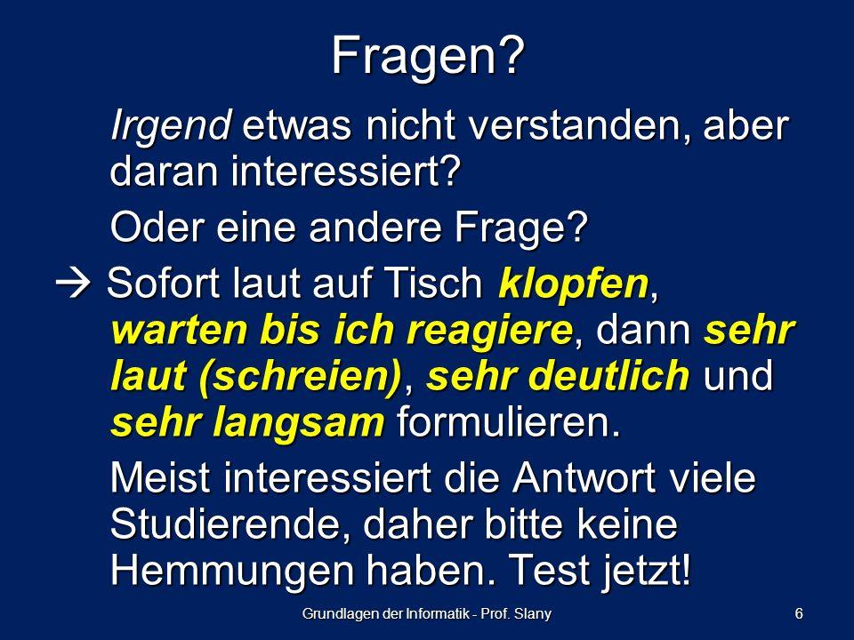 Grundlagen der Informatik - Prof.Slany 7 Spätere Fragen: 1.