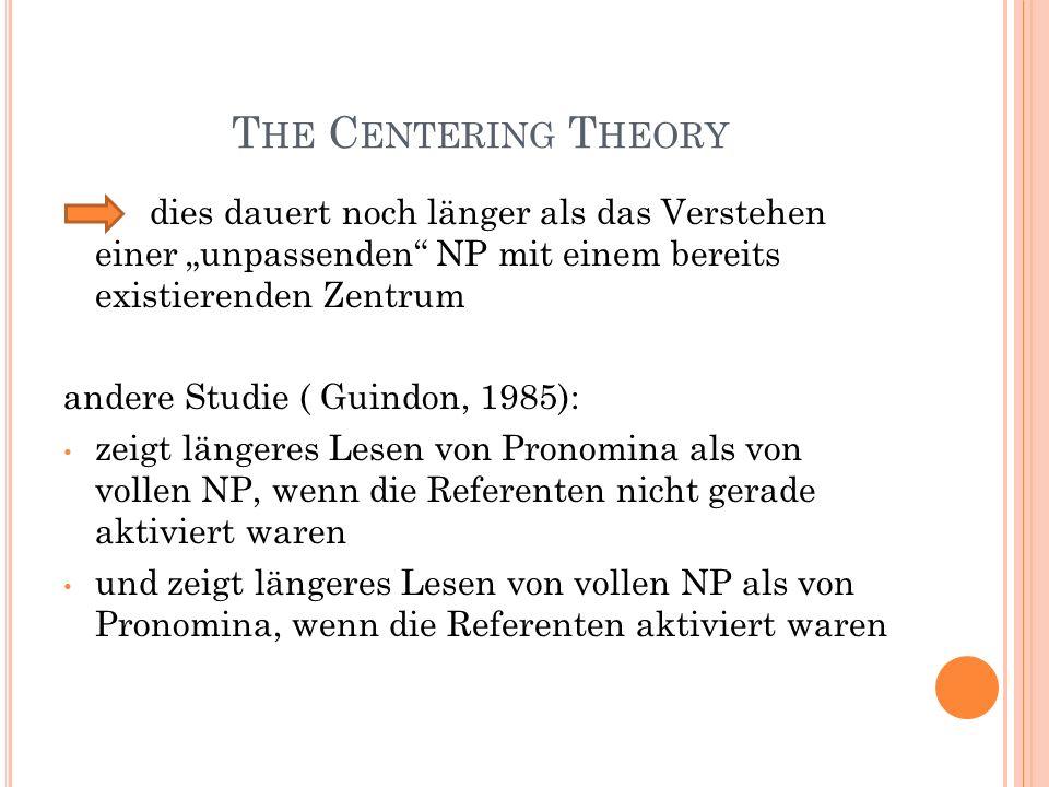 T HE C ENTERING T HEORY dies dauert noch länger als das Verstehen einer unpassenden NP mit einem bereits existierenden Zentrum andere Studie ( Guindon