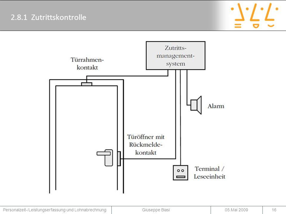2.8.2 Arten von Zutrittskontrolle BerührungslosKontaktbehaftetAuf Biometrie basiert 05.Mai 2009Personalzeit-/Leistungserfassung und Lohnabrechnung Giuseppe Biasi17