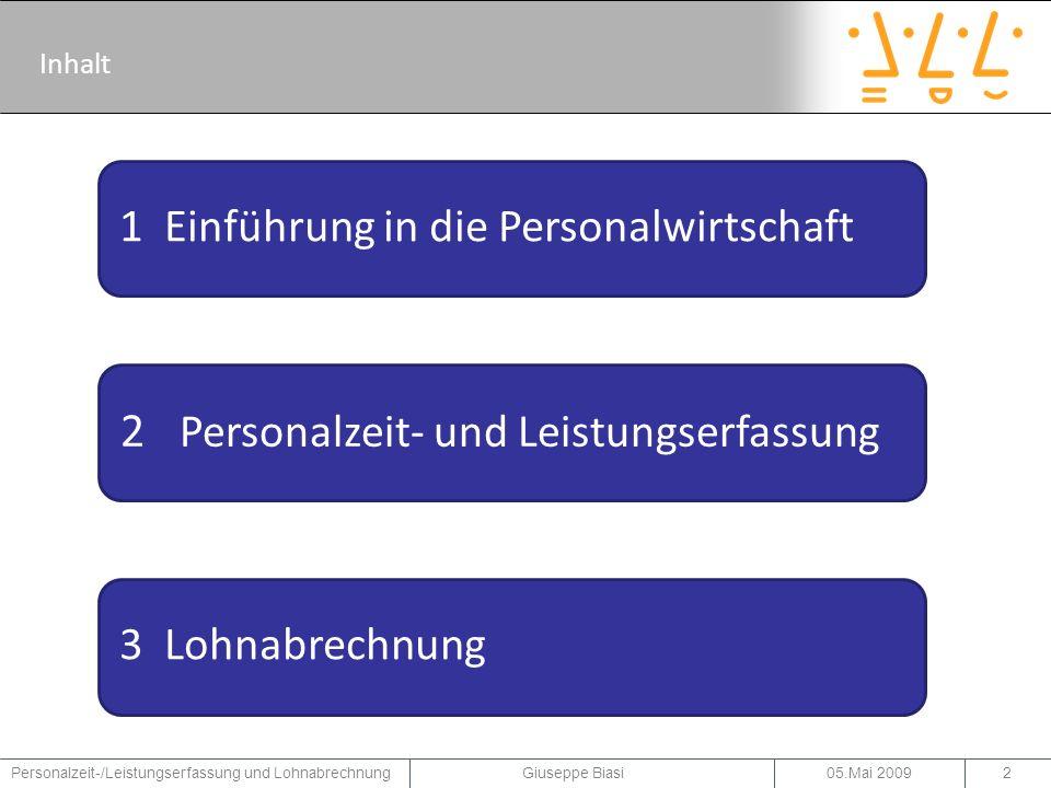 05.Mai 2009Personalzeit-/Leistungserfassung und Lohnabrechnung Giuseppe Biasi3 1 Einführung in die Personalwirtschaft