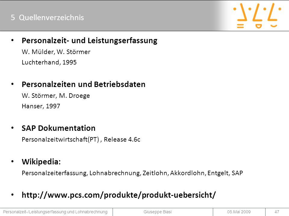5 Quellenverzeichnis 05.Mai 2009Personalzeit-/Leistungserfassung und Lohnabrechnung Giuseppe Biasi47 Personalzeit- und Leistungserfassung W.