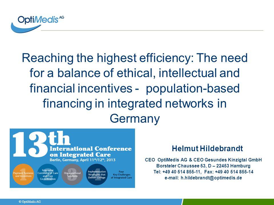 © OptiMedis AG CEO OptiMedis AG & CEO Gesundes Kinzigtal GmbH Borsteler Chaussee 53, D – 22453 Hamburg Tel: +49 40 514 855-11, Fax: +49 40 514 855-14
