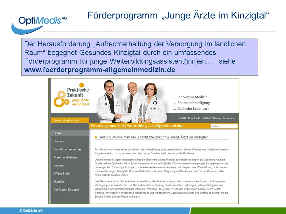© OptiMedis AG Förderprogramm Junge Ärzte im Kinzigtal Der Herausforderung Aufrechterhaltung der Versorgung im ländlichen Raum begegnet Gesundes Kinzi