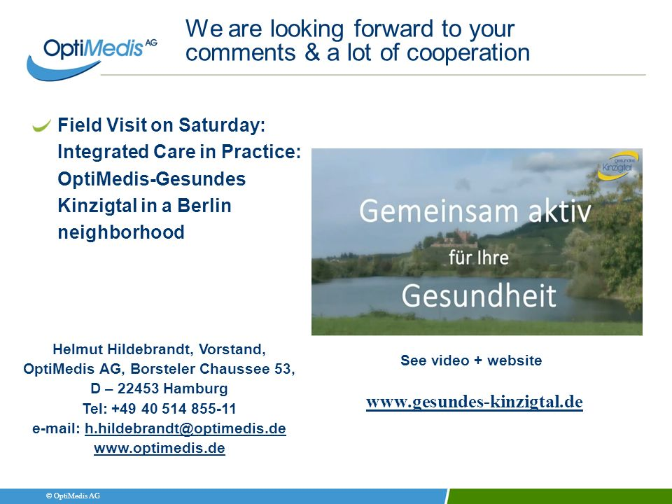 © OptiMedis AG We are looking forward to your comments & a lot of cooperation Field Visit on Saturday: Integrated Care in Practice: OptiMedis-Gesundes