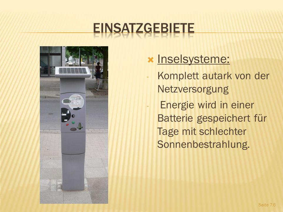 Inselsysteme: - Komplett autark von der Netzversorgung - Energie wird in einer Batterie gespeichert für Tage mit schlechter Sonnenbestrahlung.