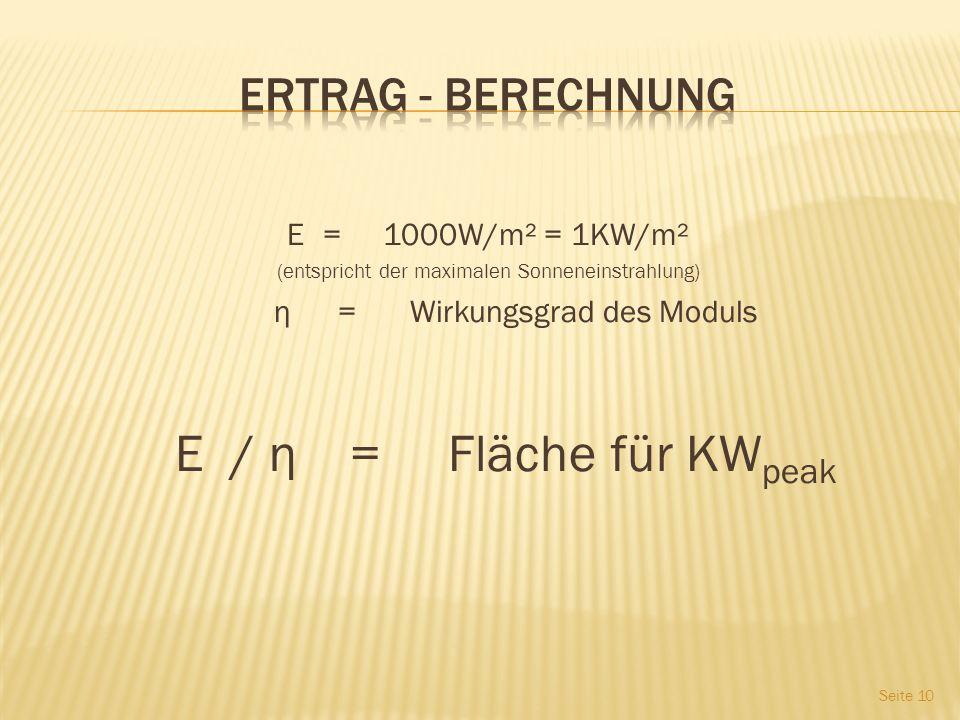 E = 1000W/m² = 1KW/m² (entspricht der maximalen Sonneneinstrahlung) η =Wirkungsgrad des Moduls E / η = Fläche für KW peak Seite 10