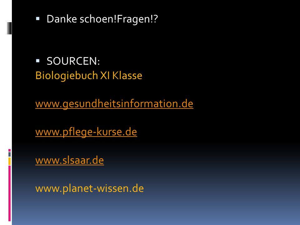 Danke schoen!Fragen!? SOURCEN: Biologiebuch XI Klasse www.gesundheitsinformation.de www.pflege-kurse.de www.slsaar.de www.planet-wissen.de