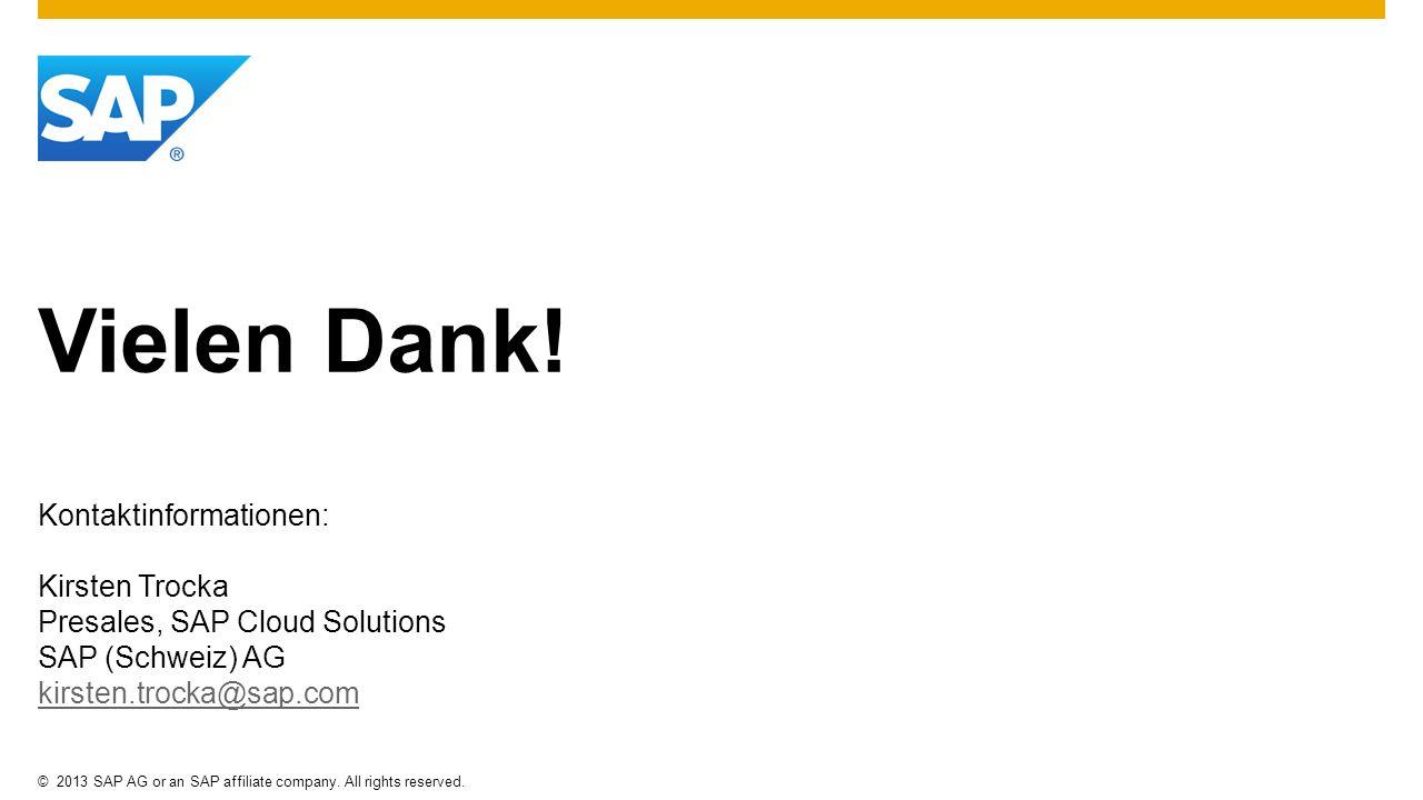 ©2013 SAP AG or an SAP affiliate company. All rights reserved. Vielen Dank! Kontaktinformationen: Kirsten Trocka Presales, SAP Cloud Solutions SAP (Sc