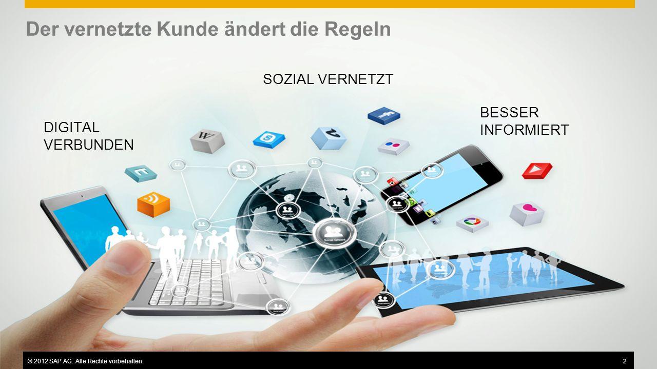 ©2013 SAP AG or an SAP affiliate company. All rights reserved.7 DIGITAL VERBUNDEN Der vernetzte Kunde ändert die Regeln © 2012 SAP AG. Alle Rechte vor