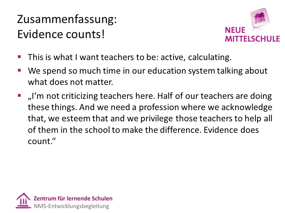 Zusammenfassung: Evidence counts! This is what I want teachers to be: active, calculating. We spend so much time in our education system talking about