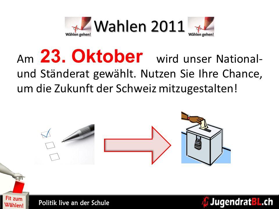 Wahlen 2011 Am wird unser National- und Ständerat gewählt. Nutzen Sie Ihre Chance, um die Zukunft der Schweiz mitzugestalten! 23. Oktober