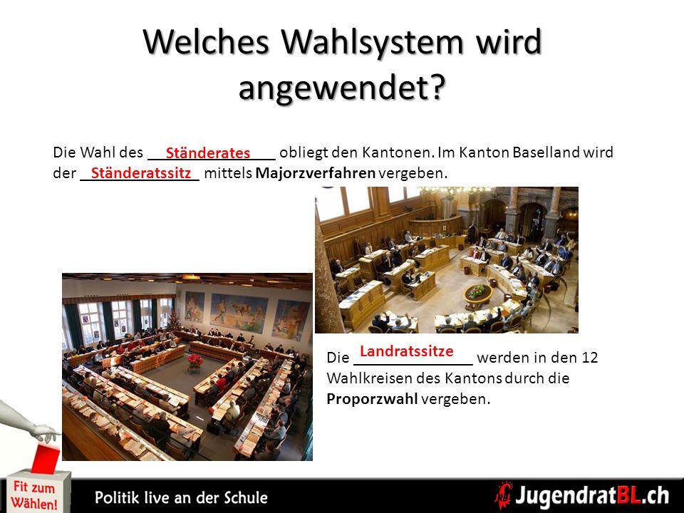 Welches Wahlsystem wird angewendet? Die Wahl des _______________ obliegt den Kantonen. Im Kanton Baselland wird der ______________ mittels Majorzverfa