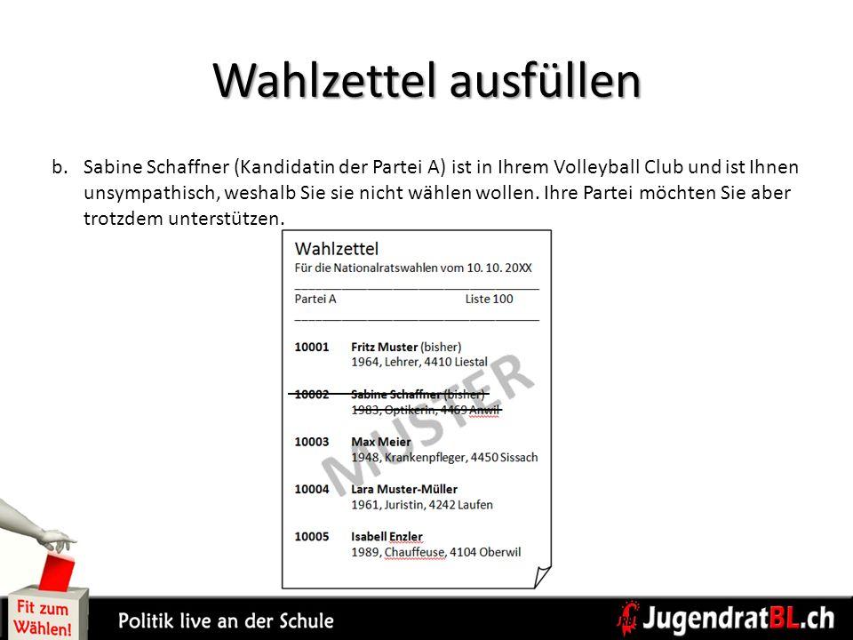 Wahlzettel ausfüllen b.Sabine Schaffner (Kandidatin der Partei A) ist in Ihrem Volleyball Club und ist Ihnen unsympathisch, weshalb Sie sie nicht wähl