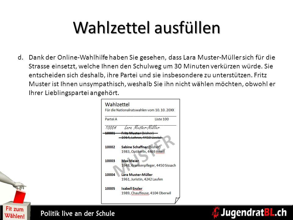 Wahlzettel ausfüllen d.Dank der Online-Wahlhilfe haben Sie gesehen, dass Lara Muster-Müller sich für die Strasse einsetzt, welche Ihnen den Schulweg u