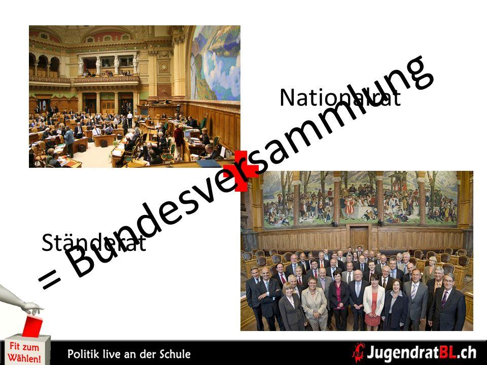 Nationalrat Ständerat = Bundesversammlung