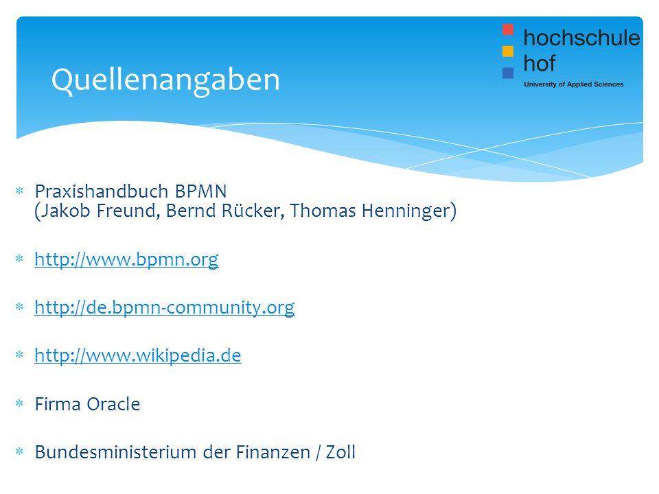 Praxishandbuch BPMN (Jakob Freund, Bernd Rücker, Thomas Henninger) http://www.bpmn.org http://de.bpmn-community.org http://www.wikipedia.de Firma Orac