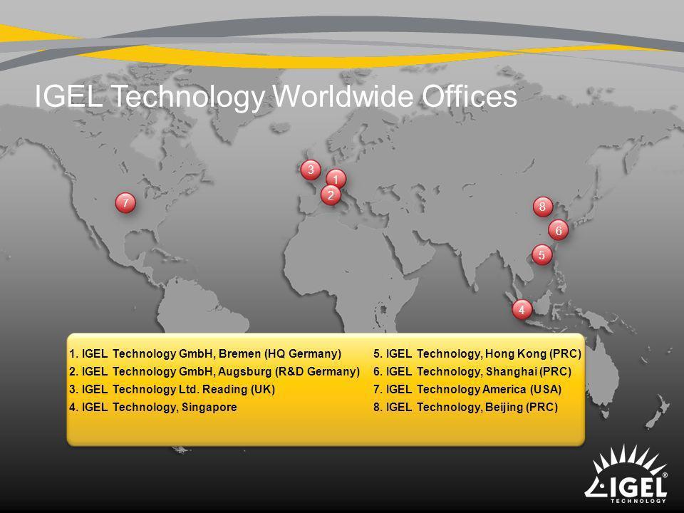 IGEL Technology Worldwide Offices 1 2 3 4 5 6 7 1. IGEL Technology GmbH, Bremen (HQ Germany) 2. IGEL Technology GmbH, Augsburg (R&D Germany) 3. IGEL T