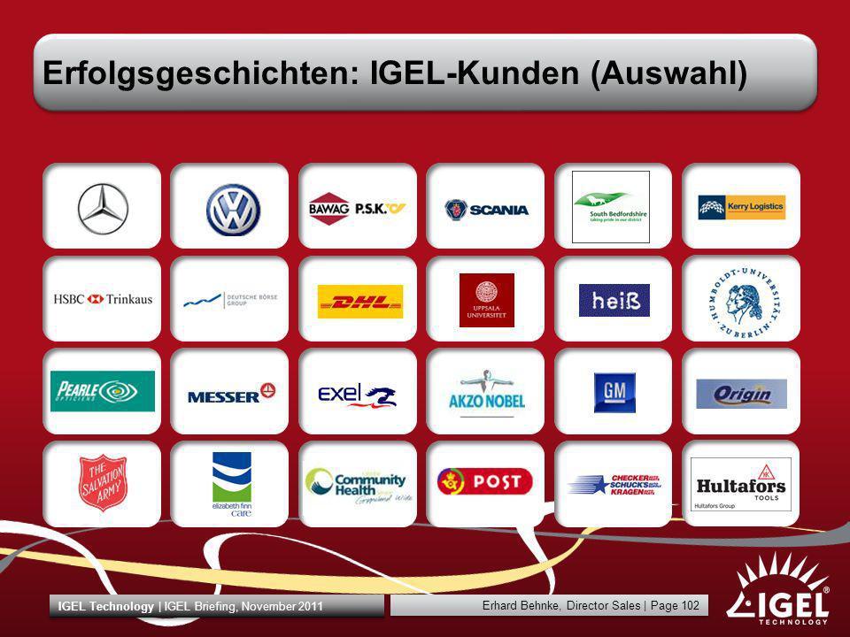 Erhard Behnke, Director Sales | Page 102 IGEL Technology | IGEL Briefing, November 2011 Erfolgsgeschichten: IGEL-Kunden (Auswahl)