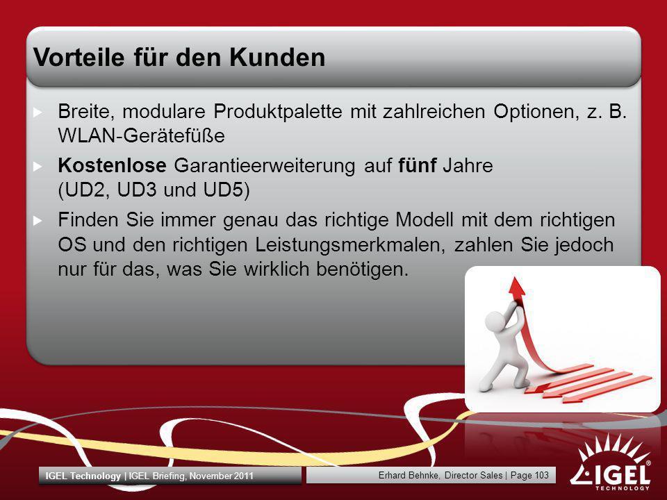 Erhard Behnke, Director Sales | Page 103 IGEL Technology | IGEL Briefing, November 2011 Vorteile für den Kunden Breite, modulare Produktpalette mit za