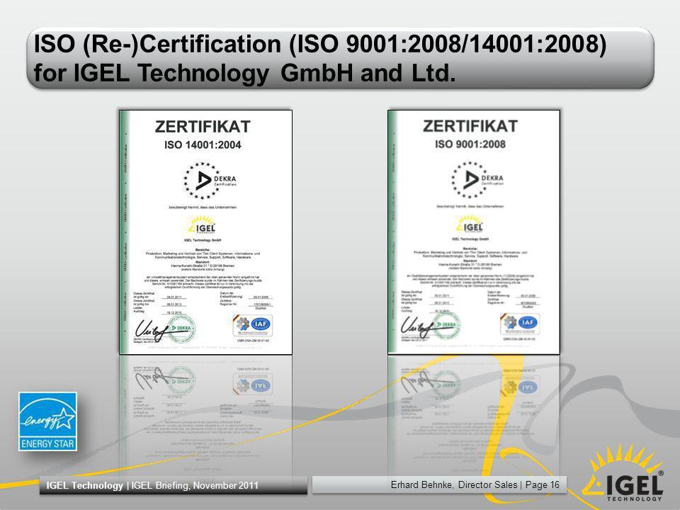 Erhard Behnke, Director Sales   Page 16 IGEL Technology   IGEL Briefing, November 2011 ISO (Re-)Certification (ISO 9001:2008/14001:2008) for IGEL Tech
