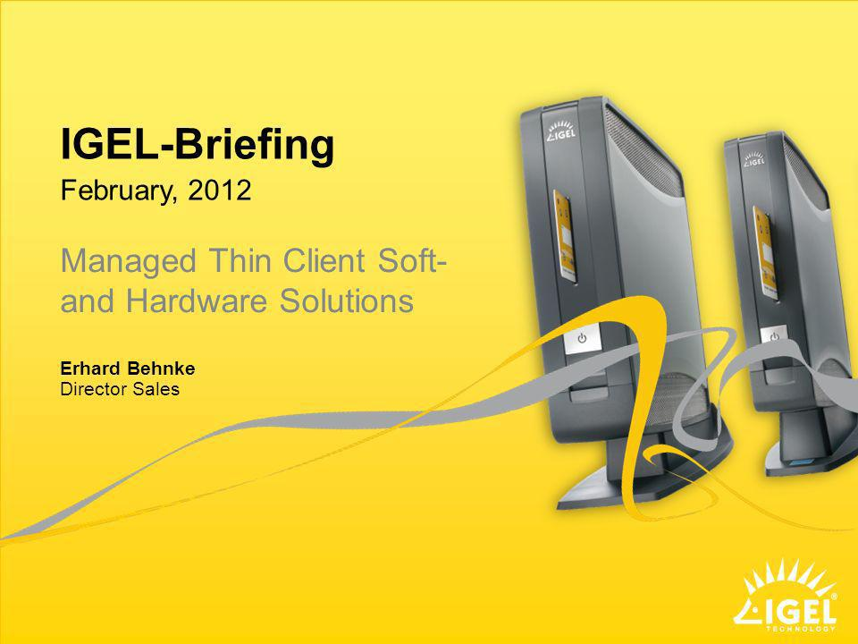 Erhard Behnke, Director Sales | Page 23 IGEL Technology | IGEL Briefing, November 2011 IGEL Value Proposition Production IGEL flashes each device with the latest firmware, when the units will be shipped Factory installed options and services Customizing solutions for individual customer needs (i.e.