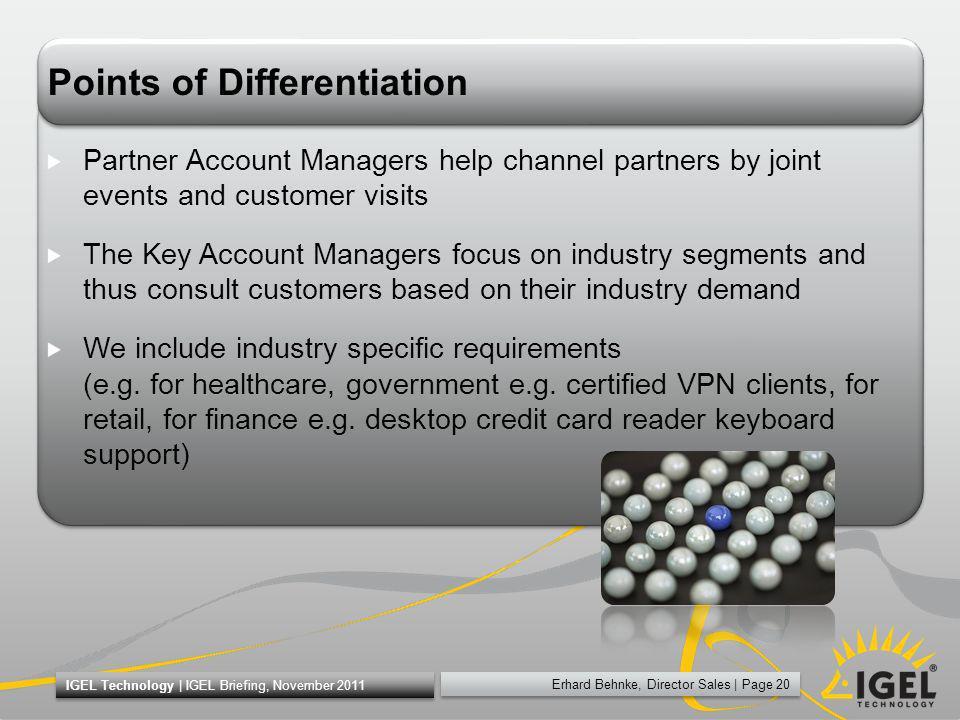 Erhard Behnke, Director Sales   Page 20 IGEL Technology   IGEL Briefing, November 2011 Points of Differentiation Partner Account Managers help channel