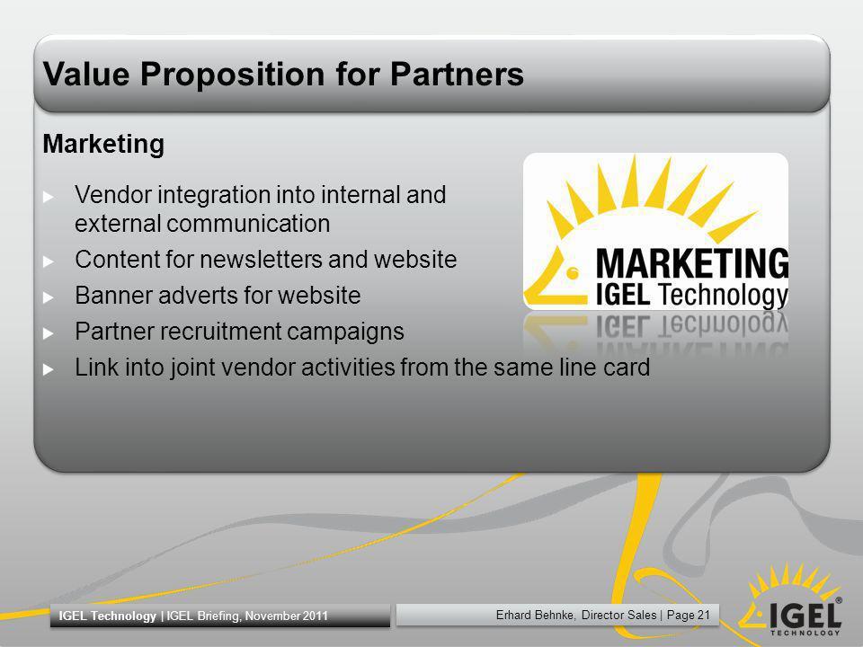Erhard Behnke, Director Sales | Page 21 IGEL Technology | IGEL Briefing, November 2011 Value Proposition for Partners Marketing Vendor integration int