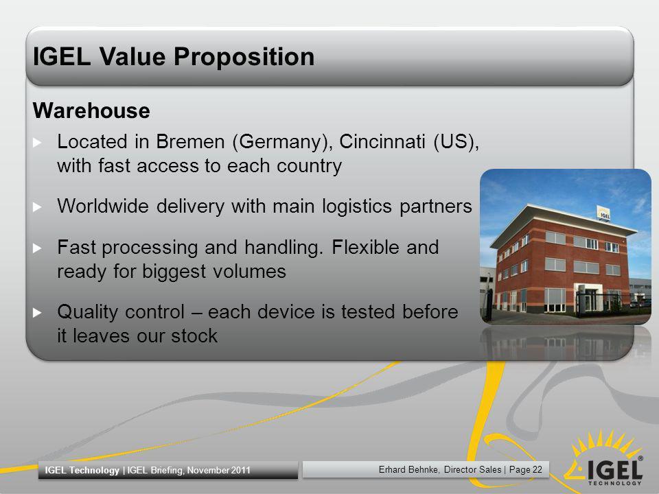 Erhard Behnke, Director Sales   Page 22 IGEL Technology   IGEL Briefing, November 2011 IGEL Value Proposition Warehouse Located in Bremen (Germany), C