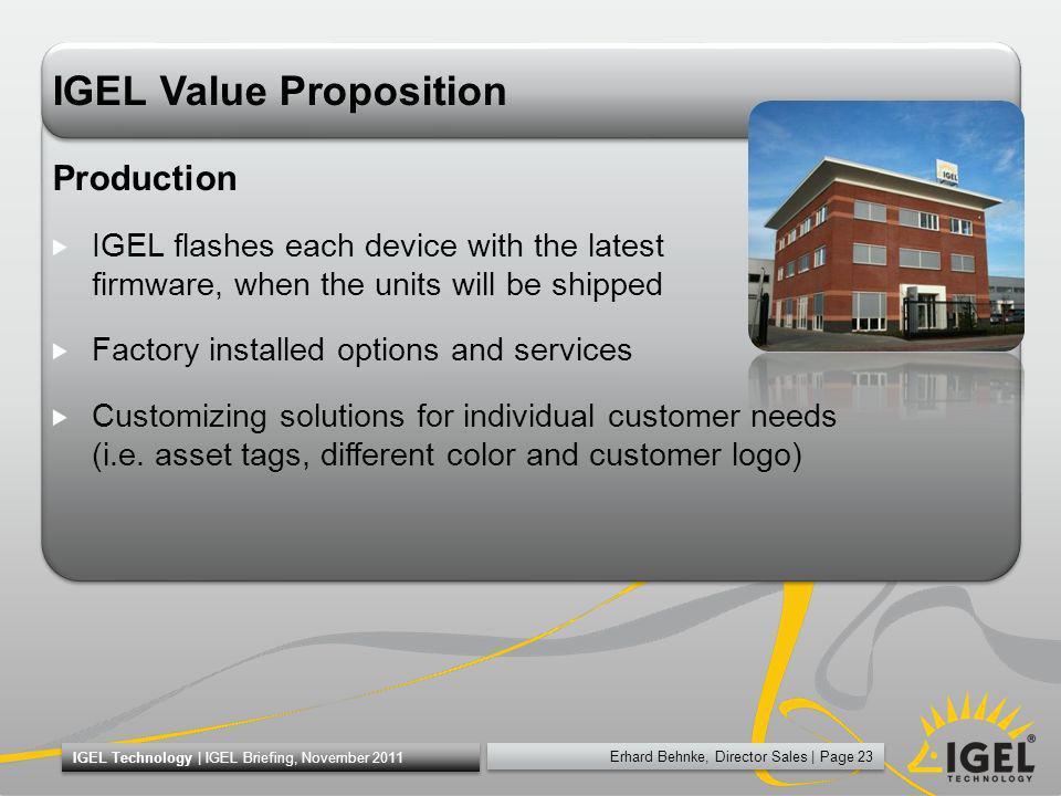 Erhard Behnke, Director Sales   Page 23 IGEL Technology   IGEL Briefing, November 2011 IGEL Value Proposition Production IGEL flashes each device with