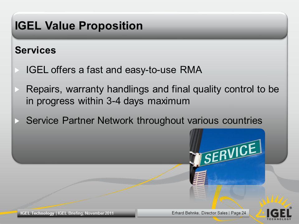 Erhard Behnke, Director Sales   Page 24 IGEL Technology   IGEL Briefing, November 2011 IGEL Value Proposition Services IGEL offers a fast and easy-to-