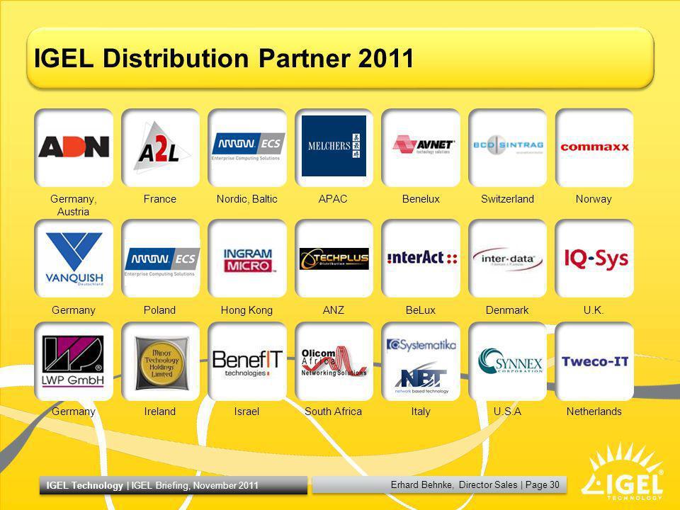 Erhard Behnke, Director Sales   Page 30 IGEL Technology   IGEL Briefing, November 2011 IGEL Distribution Partner 2011 Germany, Austria FranceNordic, B