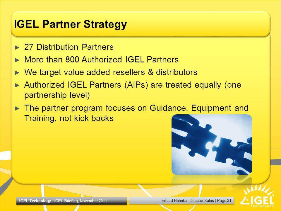 Erhard Behnke, Director Sales   Page 31 IGEL Technology   IGEL Briefing, November 2011 IGEL Partner Strategy 27 Distribution Partners More than 800 Au