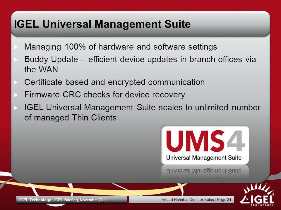 Erhard Behnke, Director Sales   Page 34 IGEL Technology   IGEL Briefing, November 2011 IGEL Universal Management Suite Managing 100% of hardware and s
