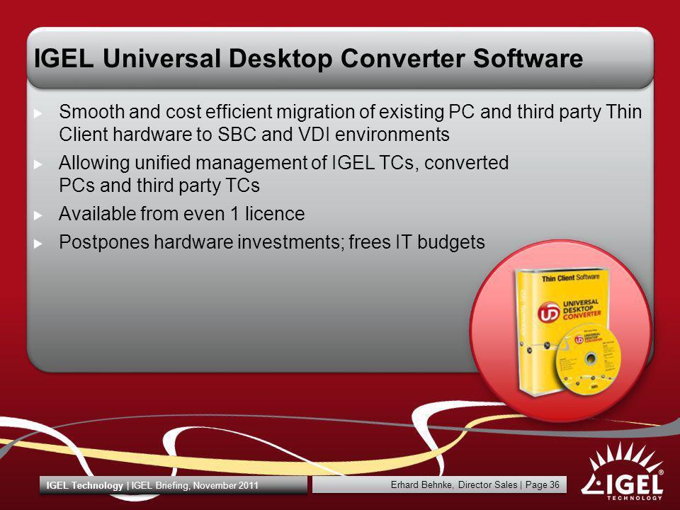 Erhard Behnke, Director Sales   Page 36 IGEL Technology   IGEL Briefing, November 2011 IGEL Universal Desktop Converter Software Smooth and cost effic
