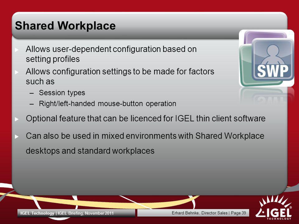 Erhard Behnke, Director Sales | Page 39 IGEL Technology | IGEL Briefing, November 2011 Shared Workplace Allows user-dependent configuration based on s